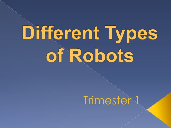 Different Types of Robots<br />Trimester 1<br />