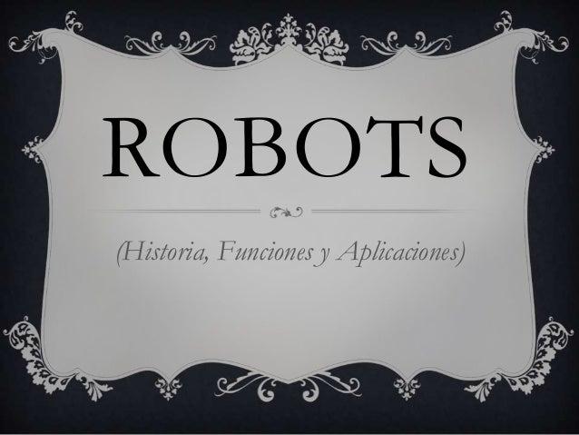 ROBOTS(Historia, Funciones y Aplicaciones)