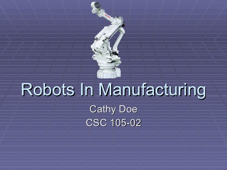 Cathy Doe CSC 105-02 Robots In Manufacturing