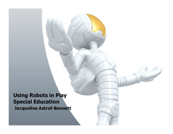 Using Robots in PlaySpecial EducationJacqueline Astrof-Bennett