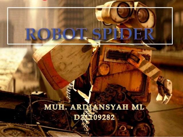 Robot SPIDER didesain menyerupai laba-labadengan enam kaki dan setiap kaki dipasang 3 buah servoposisi dimana mekanisme ka...