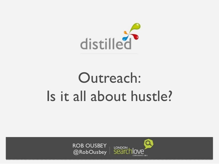 Outreach:Is it all about hustle?    ROB OUSBEY    @RobOusbey