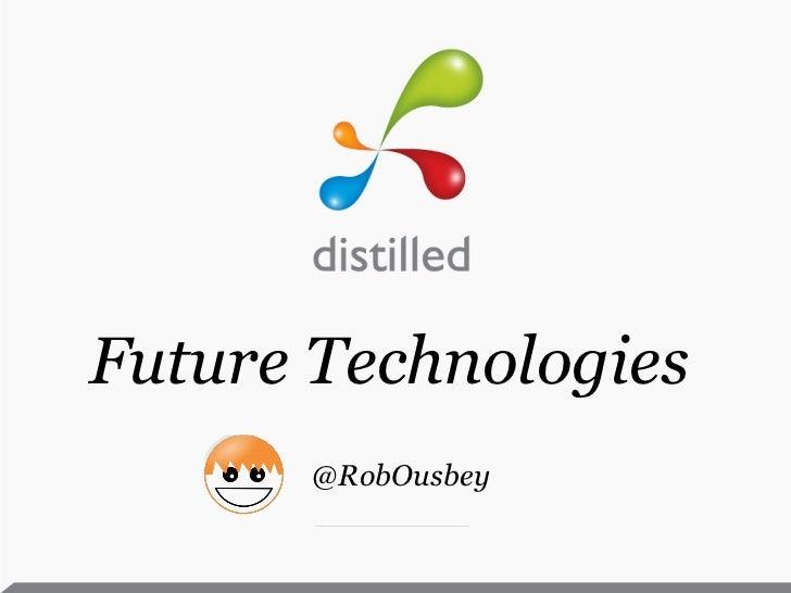 Future Technologies       @RobOusbey