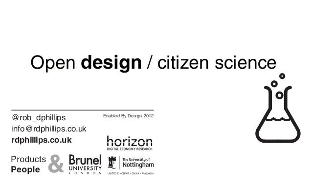 Open design / citizen science@rob_dphillips          Enabled By Design, 2012info@rdphillips.co.ukrdphillips.co.uk
