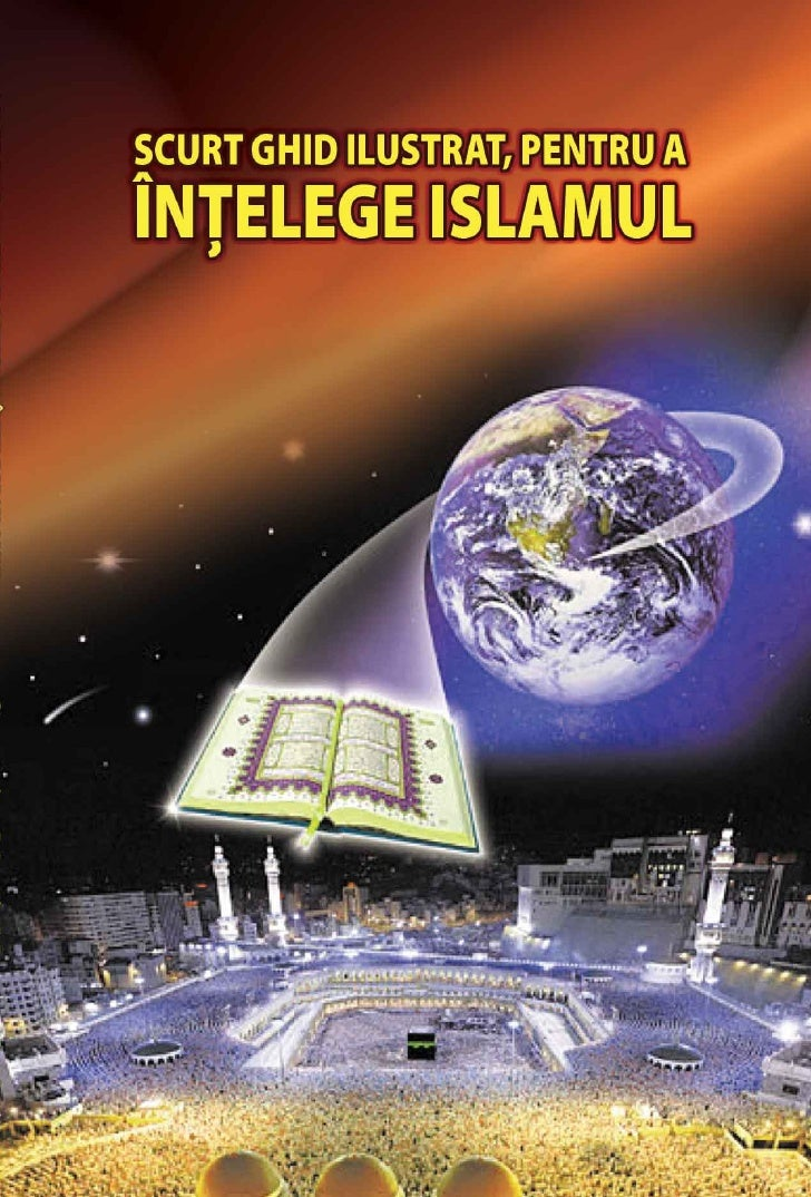 SCURT GHID ILUSTRAT, PENTRU A        ÎNŢELEGE ISLAMUL                       I.A.Ibrahim                         Redactori ...