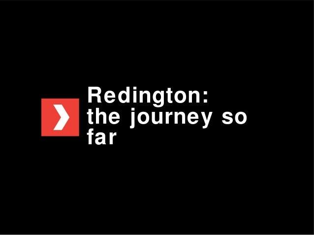 Redington: the journey so far