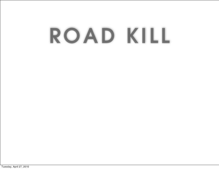 ROAD KILL                                                     our                                        rks and y        ...