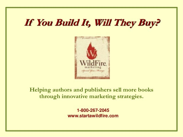 If You Build It Will They Buy?  - Rob Eagar, WildFire Marketing