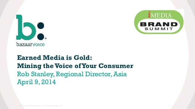 Earned Media is Gold: Mining the Voice ofYour Consumer Rob Stanley, Regional Director, Asia April 9, 2014 Confidential and...