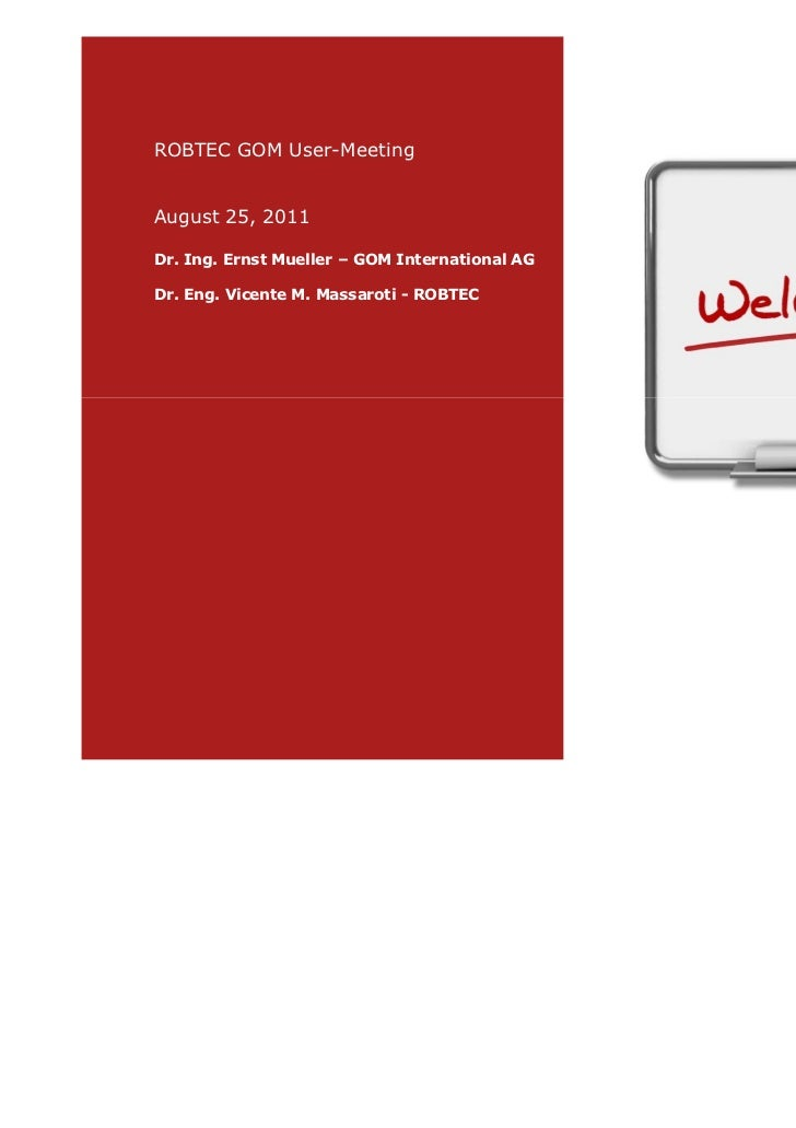 ROBTEC GOM User-MeetingAugust 25, 2011Dr. Ing. Ernst Mueller – GOM International AGDr. Eng. Vicente M. Massaroti - ROBTEC