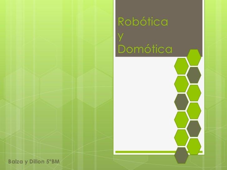 Robótica                      y                      DomóticaBalza y Dillon 5ºBM