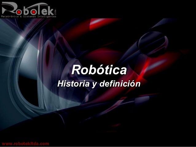 Robótica                      Historia y definiciónwww.robotekltda.com