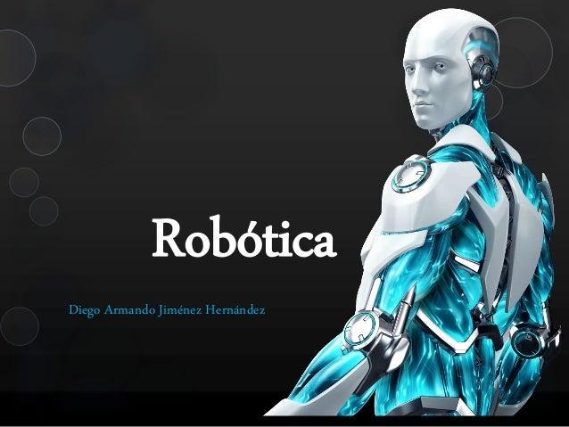 Robótica  Diego Armando Jiménez Hernández