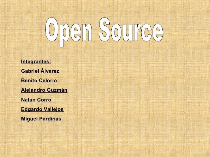 Open Source Integrantes: Gabriel Álvarez Benito Celorio Alejandro Guzmán Natan Corro Edgardo Vallejos Miguel Pardinas