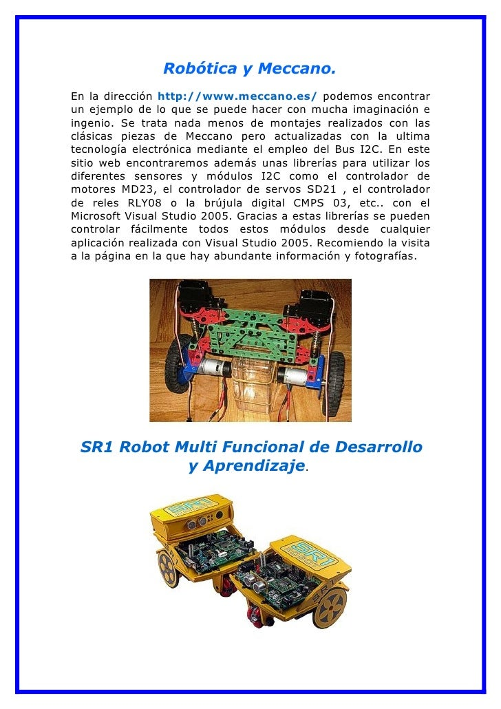 Robótica y Meccano. En la dirección http://www.meccano.es/ podemos encontrar un ejemplo de lo que se puede hacer con mucha...