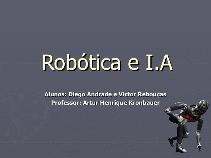 Robótica e I.AAlunos: Diego Andrade e Victor Rebouças  Professor: Artur Henrique Kronbauer