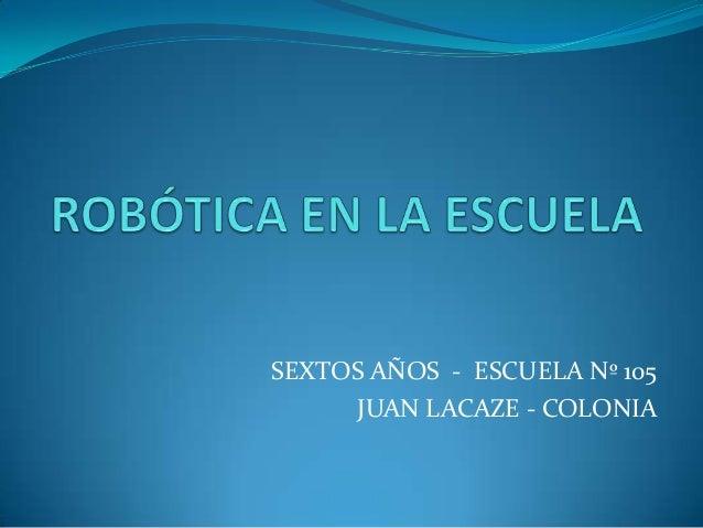SEXTOS AÑOS - ESCUELA Nº 105 JUAN LACAZE - COLONIA