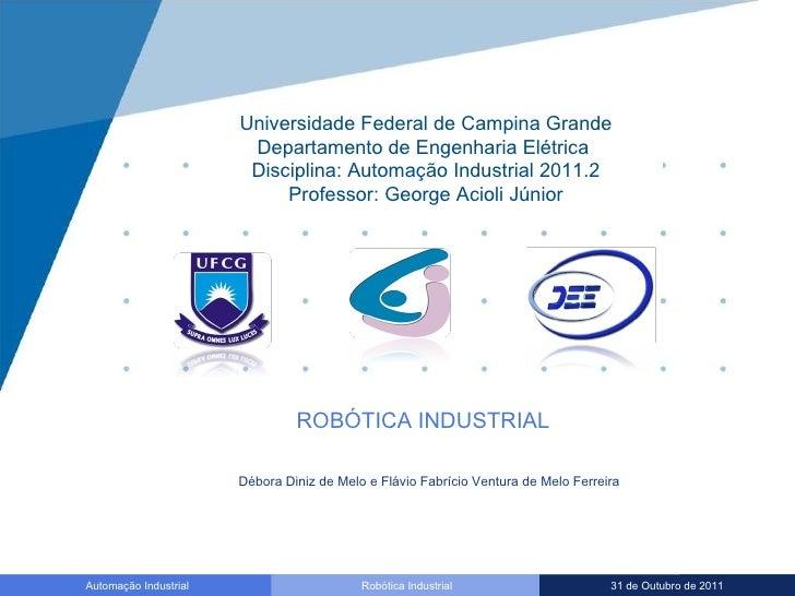 Universidade Federal de Campina Grande Departamento de Engenharia Elétrica  Disciplina: Automação Industrial 2011.2 Profes...
