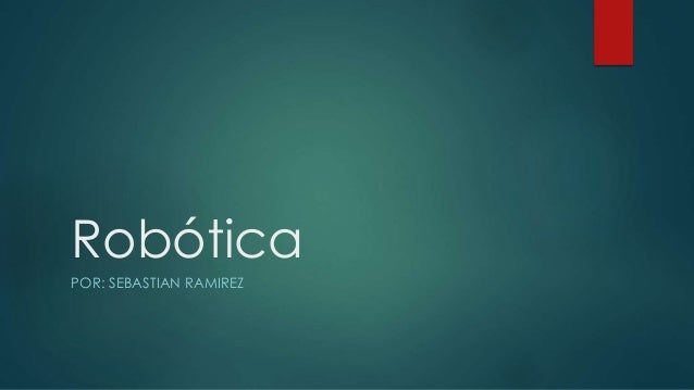 Robótica POR: SEBASTIAN RAMIREZ