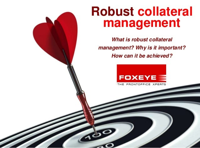 1managementWhat is robust collateralmanagement? Why is it important?How can it be achieved?Robust collateral