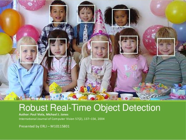Robust Real-Time Object DetectionAuthor: Paul Viola, Michael J. JonesInternational Journal of Computer Vision 57(2), 137–1...