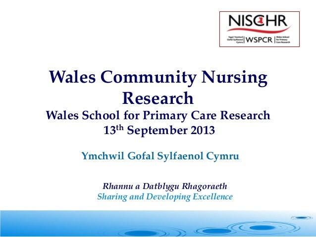 Ymchwil Gofal Sylfaenol Cymru   Rhannu a Datblygu Rhagoraeth  Sharing and Developing Excellence Wales Community Nursing Re...
