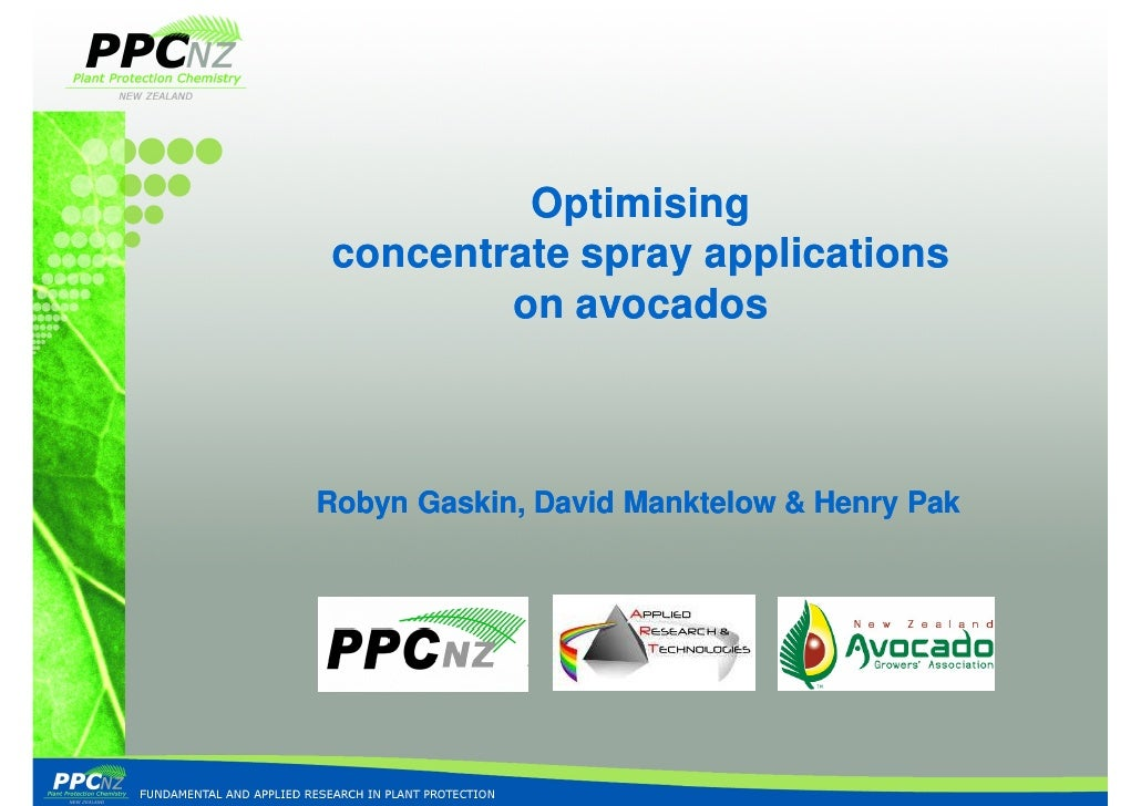 Optimising concentrate spray applications         on avocados    Robyn Gaskin, David Manktelow & Henry Pak
