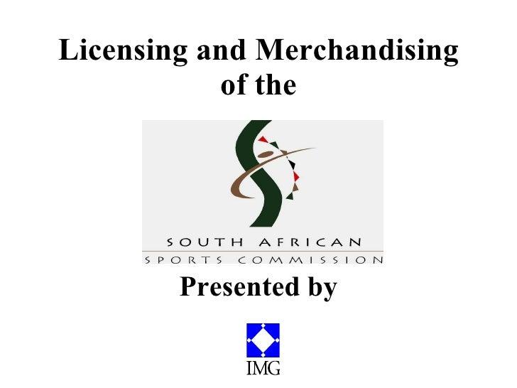 Licensing and Merchandising of the <ul><li>Presented by </li></ul>