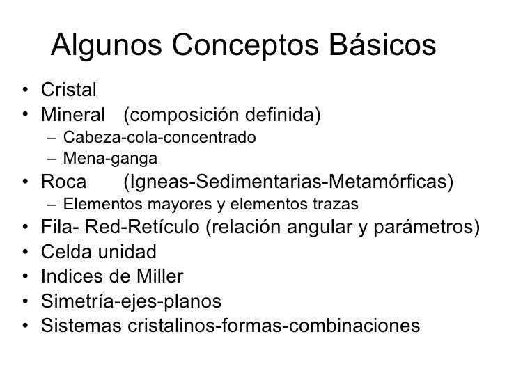 Algunos Conceptos Básicos <ul><li>Cristal </li></ul><ul><li>Mineral (composición definida) </li></ul><ul><ul><li>Cabeza-co...