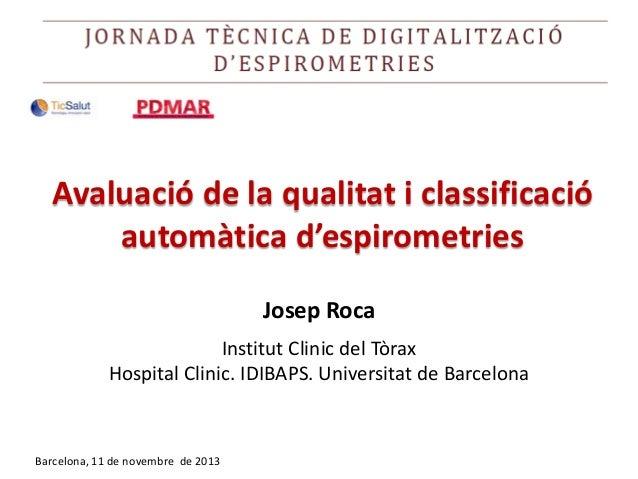 Avaluació de la qualitat i classificació automàtica d'espirometries Josep Roca Institut Clinic del Tòrax Hospital Clinic. ...