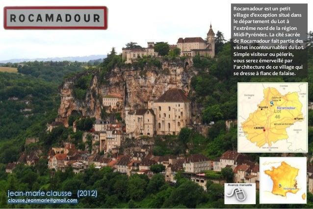 Rocamadour est un petit village d'exception situé dans le département du Lot à l'extrême nord de la région Midi-Pyrénées. ...