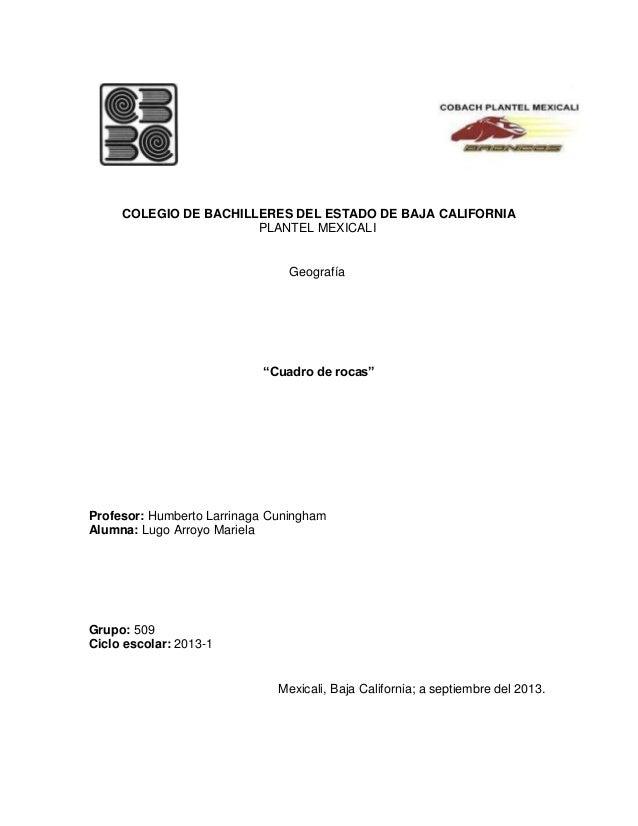 """COLEGIO DE BACHILLERES DEL ESTADO DE BAJA CALIFORNIA PLANTEL MEXICALI Geografía """"Cuadro de rocas"""" Profesor: Humberto Larri..."""