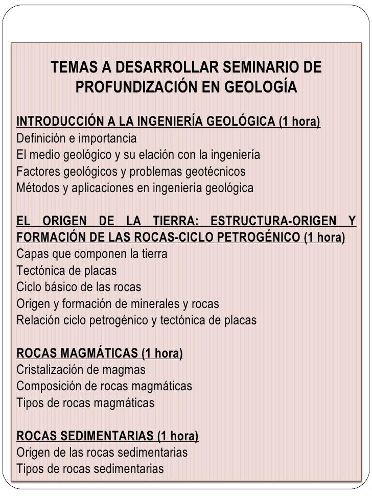 TEMAS A DESARROLLAR SEMINARIO DE         PROFUNDIZACIÓN EN GEOLOGÍAINTRODUCCIÓN A LA INGENIERÍA GEOLÓGICA (1 hora)Definici...