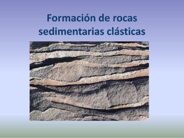 ¿ Cómo se forman las rocas sedimentarias? Formación de estratos Compactación cementación Rocas sedimentarias detríticas Ac...