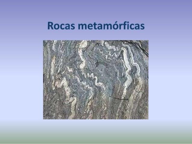 Las rocas son sometidas a gran presión y temperatura Foliadas No foliadas Metamorfismo Rocas metamórficas
