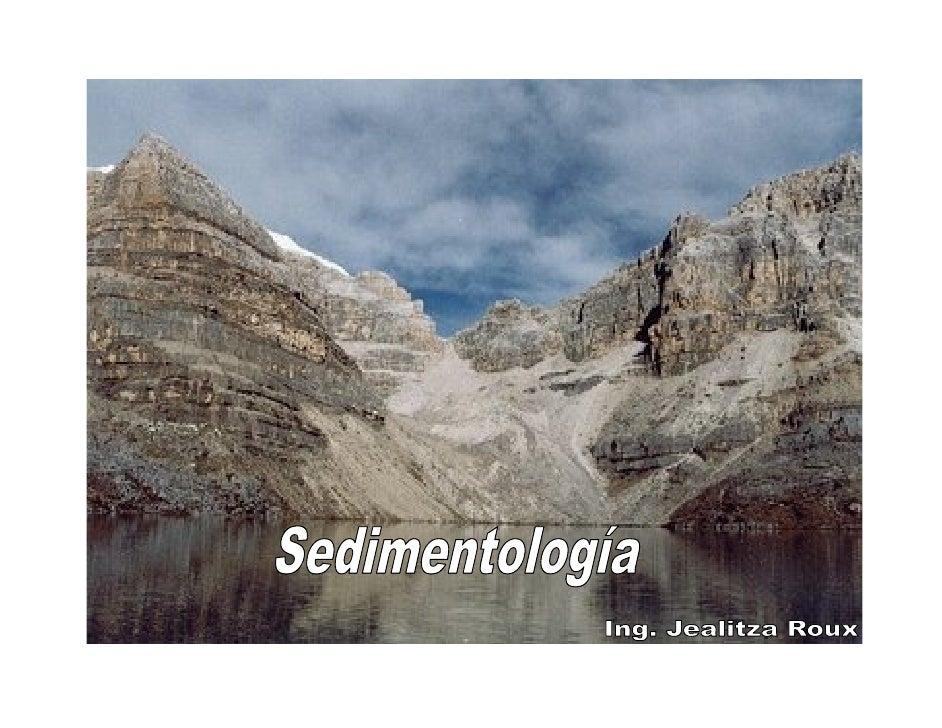 SEDIMENTOLOGÍA     Agua de escorrentía, hielo, viento y olas     Meteorización                            Litifica        ...