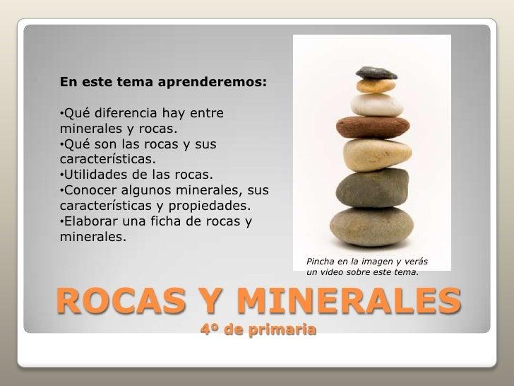 ROCAS Y MINERALES4º de primaria<br />En este tema aprenderemos:<br /><ul><li>Qué diferencia hay entre minerales y rocas.