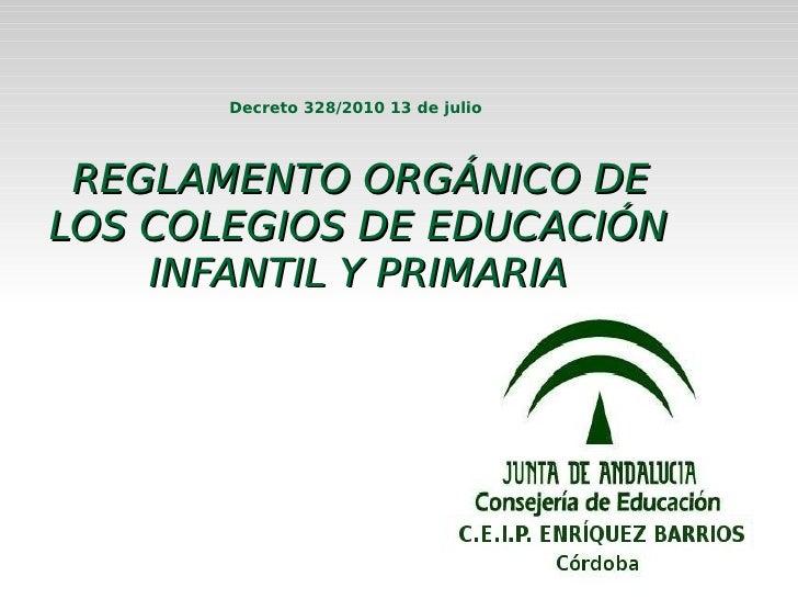 Decreto 328/2010 13 de julio      REGLAMENTO ORGÁNICO DE LOS COLEGIOS DE EDUCACIÓN     INFANTIL Y PRIMARIA