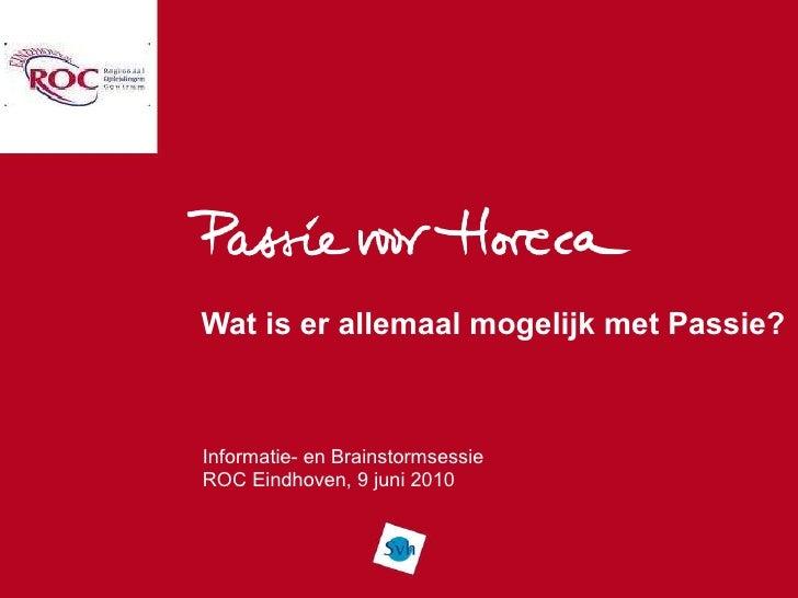 Wat is er allemaal mogelijk met Passie? Informatie- en Brainstormsessie ROC Eindhoven, 9 juni 2010