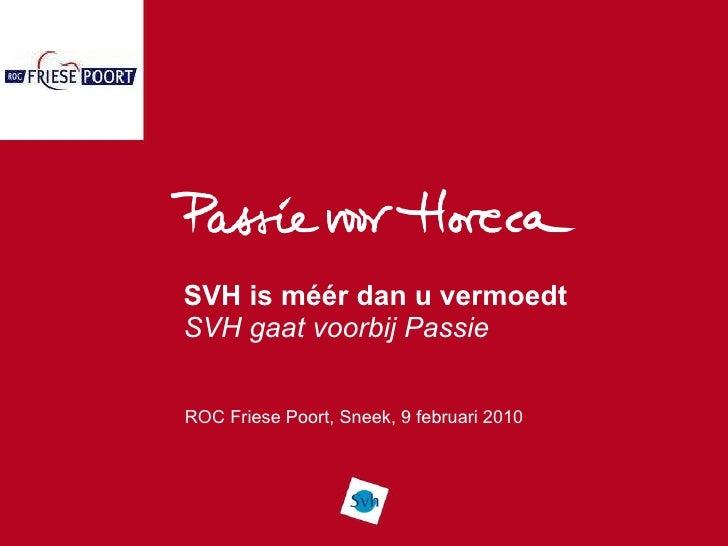 SVH is méér dan u vermoedt SVH gaat voorbij Passie ROC Friese Poort, Sneek, 9 februari 2010