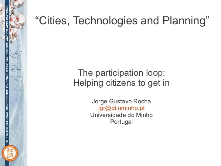 """""""Cities, Technologies and Planning""""        The participation loop:       Helping citizens to get in           Jorge Gustav..."""