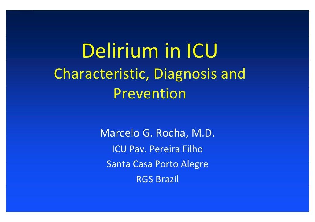 DeliriuminICU Characteristic,Diagnosisand         Prevention         MarceloG.Rocha,M.D.        Marcelo G. Rocha, ...