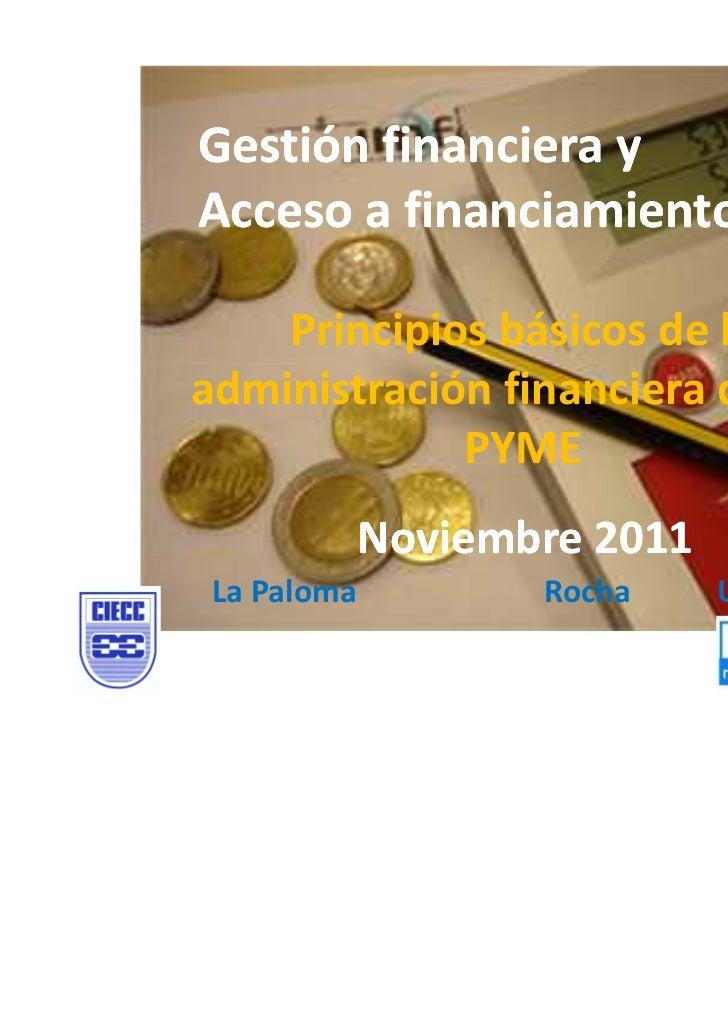 Gestión financiera yAcceso a financiamiento    Principios básicos de laadministración financiera de una             PYME  ...