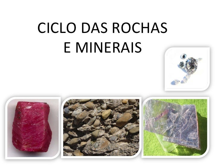 CICLO DAS ROCHAS     E MINERAIS