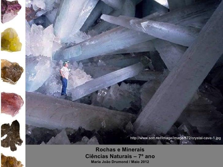 http://www.sott.net/image/image/872/crystal-cave-1.jpg   Rochas e MineraisCiências Naturais – 7º ano  Maria João Drumond /...