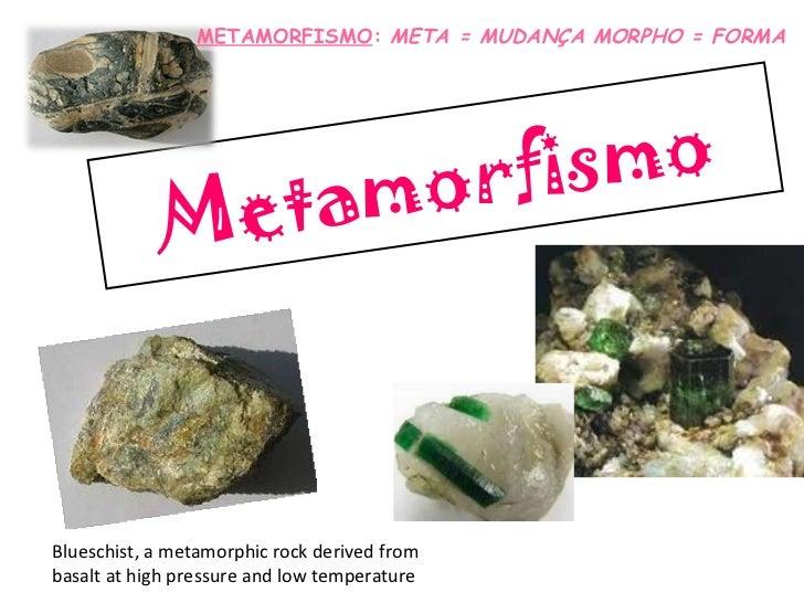 Metamorfismo Blueschist, a metamorphic rock derived from basalt at high pressure and low temperature METAMORFISMO :  META ...