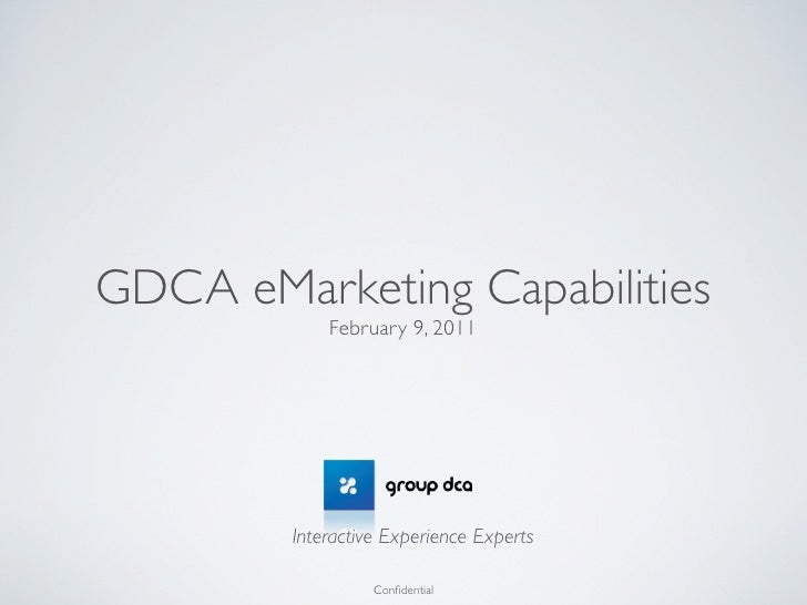 GDCA eMarketing Capabilities            February 9, 2011        Interactive Experience Experts                  Confidential