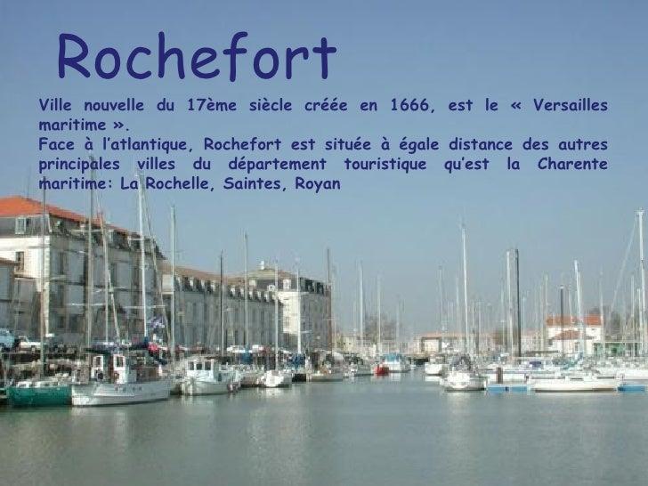 Rochefort Ville nouvelle du 17ème siècle créée en 1666, est le « Versailles maritime ». Face à l'atlantique, Rochefort est...