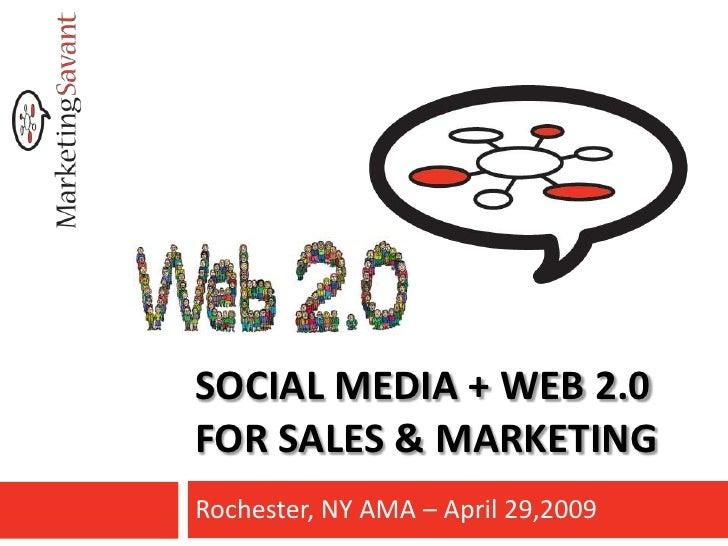 SOCIAL MEDIA + WEB 2.0 FOR SALES & MARKETING Rochester, NY AMA – April 29,2009