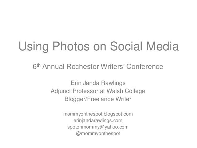 Using Photos on Social Media 6th Annual Rochester Writers' Conference Erin Janda Rawlings Adjunct Professor at Walsh Colle...
